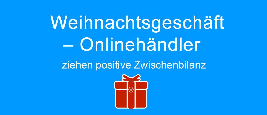 Weihnachtsgeschäft – Onlinehändler ziehen positive Zwischenbilanz