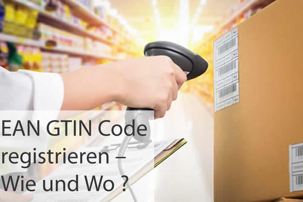EAN  GTIN Code  registrieren – Wie und Wo ?